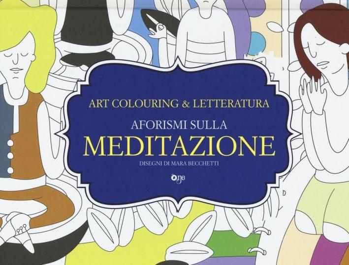 Aforismi sulla meditazione. Art colouring & letteratura