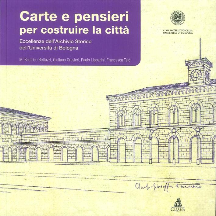 Carte e Pensieri per Costruire la Città. Eccellenze dell'Archivio Storico dell'Università di Bologna