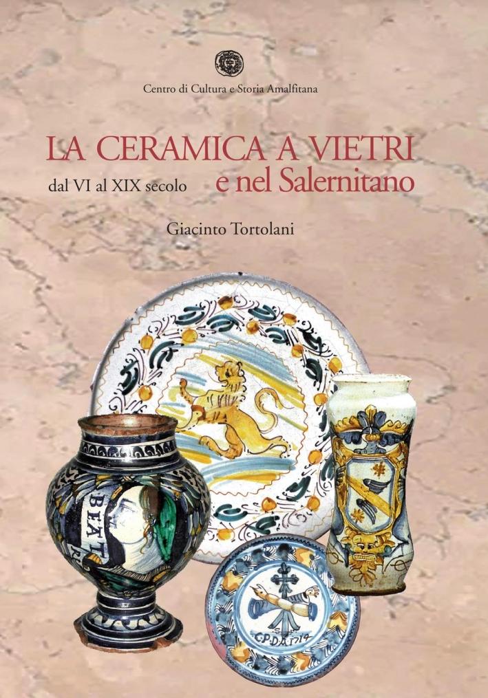 La ceramica a Vietri e nel Salernitano dal VI al XIX secolo.