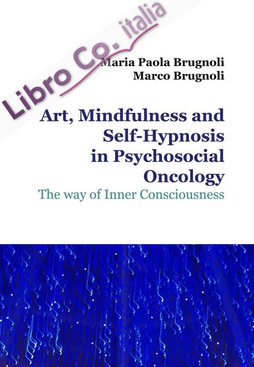 Art, mindfulness and self-hypnosis in psychosocial oncology. The way of inner consciousness.