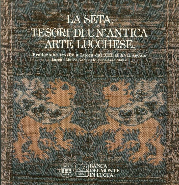 La Seta. Tesori di un'Antica Arte Lucchese. Produzione Tessile a Lucca dal XIII al XVII Secolo.