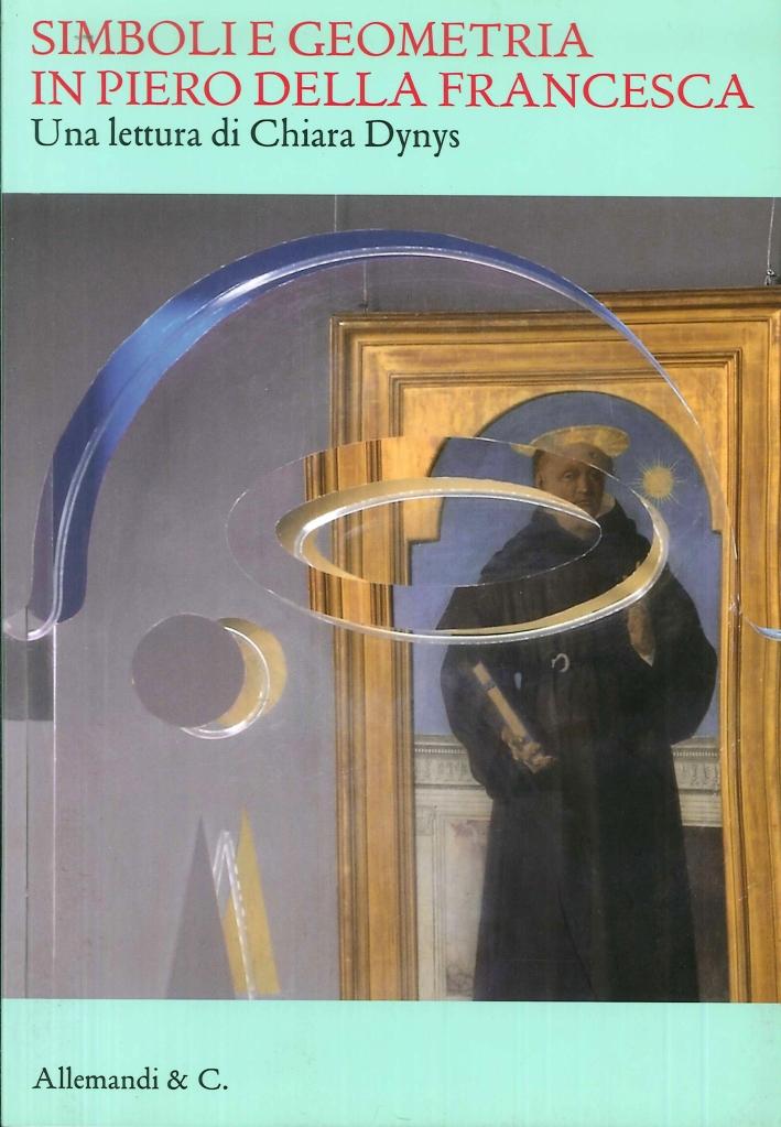 Simboli e Geometria in Piero della Francesca. Una Lettura di Chiara Dynys.
