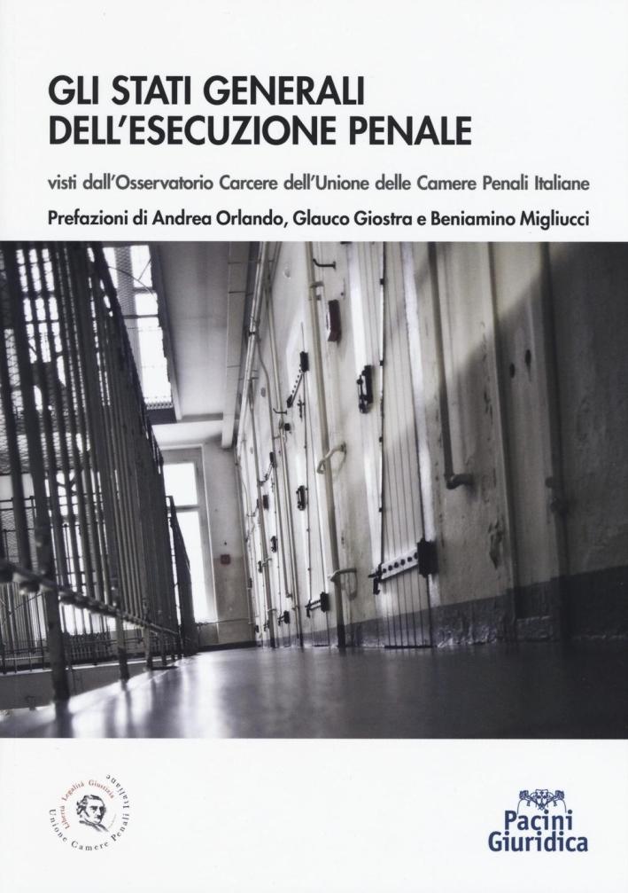 Stati generali dell'esecuzione penale. Visti dall'Osservatorio carcere dell'Unione delle Camere penali italiane.