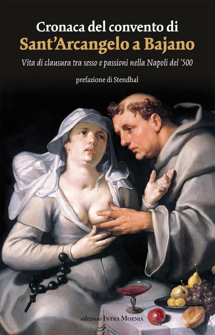 Cronaca del convento di Sant'Arcangelo a Bajano. Vita di clausura tra sesso e passioni nella Napoli del '500.