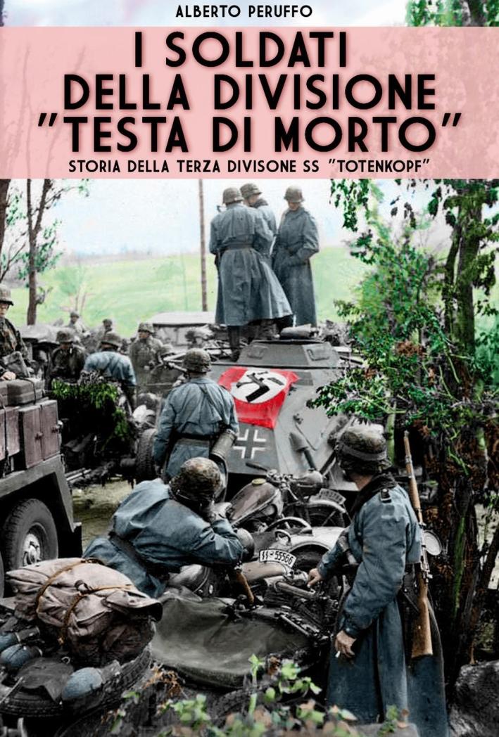 I soldati della divisione «Testa di morto». Storia della terza divisione SS «Totenkopf»