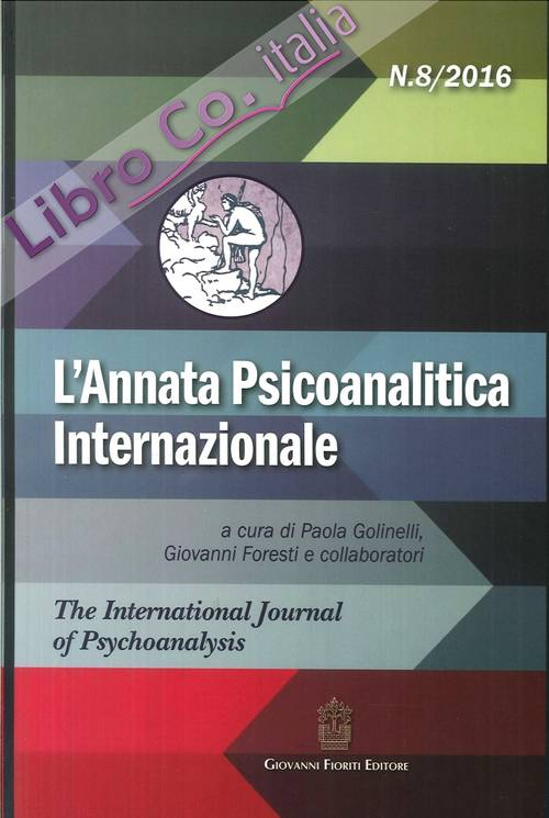 L'annata psicoanalitica internazionale. The international journal of psychoanalysis (2016). Vol. 8