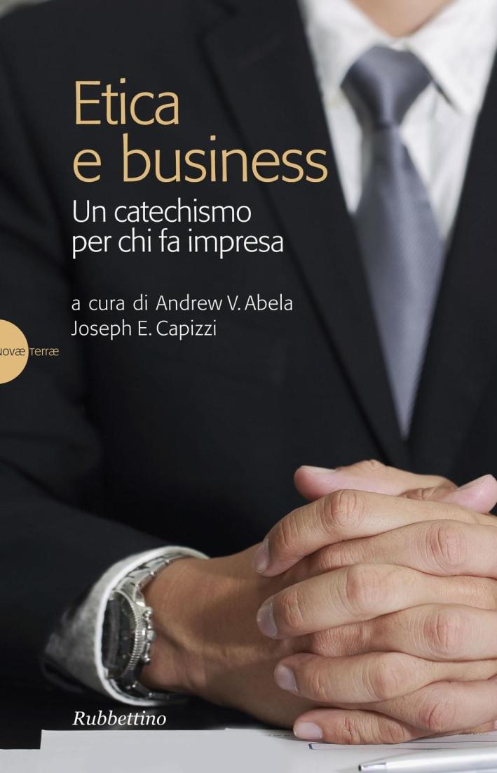 Etica e business. Un catechismo per chi fa impresa