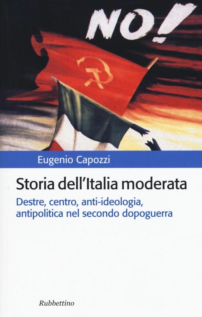 Storia dell'Italia Moderata. Destre, Centro, Anti-Ideologia, Antipolitica nel Secondo Dopogguerra.