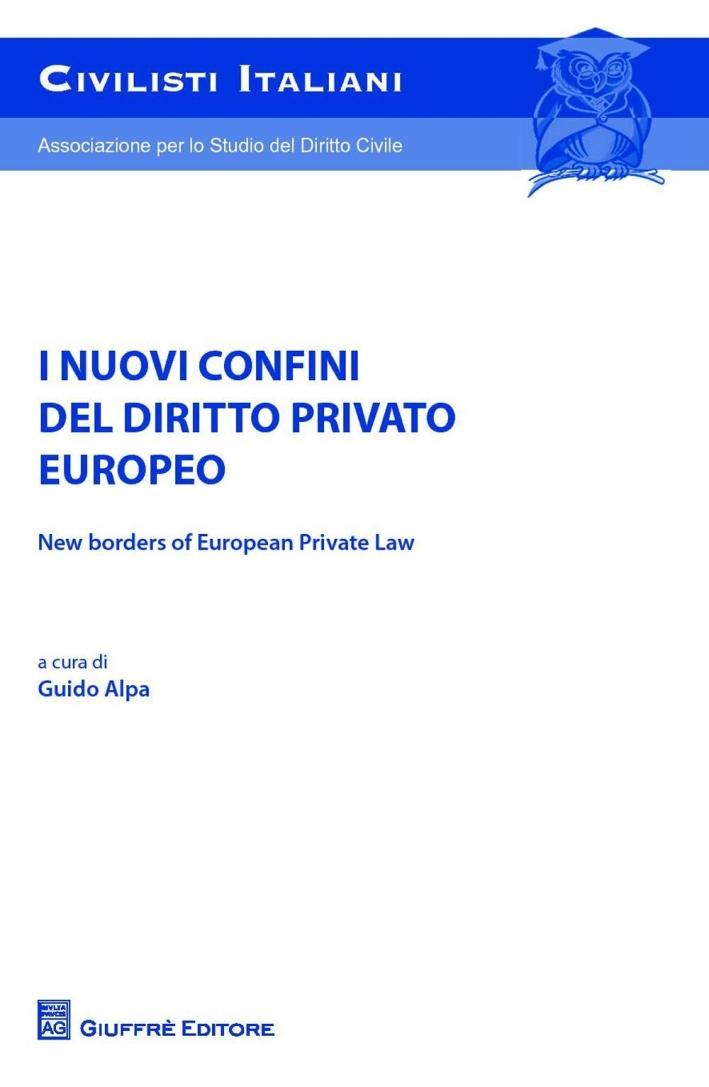 I nuovi confini del diritto privato europeo-New borders of european private law. Atti del Convegno (5-6 giugno 2015)