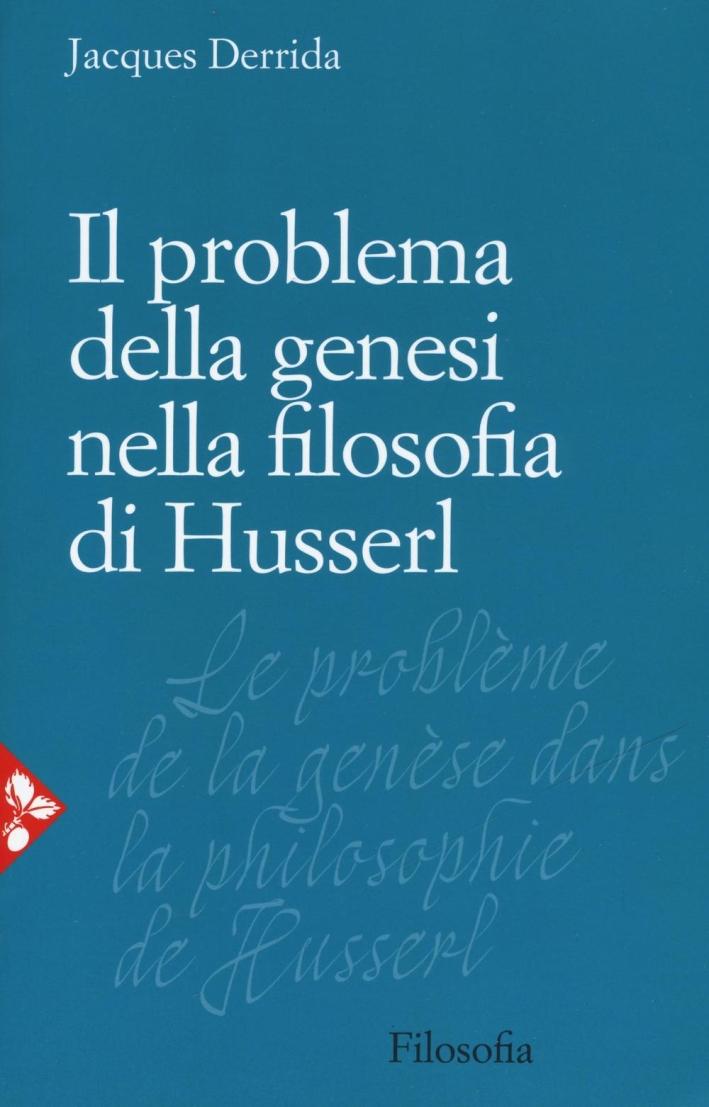 Il problema della genesi nella filosofia di Husserl.