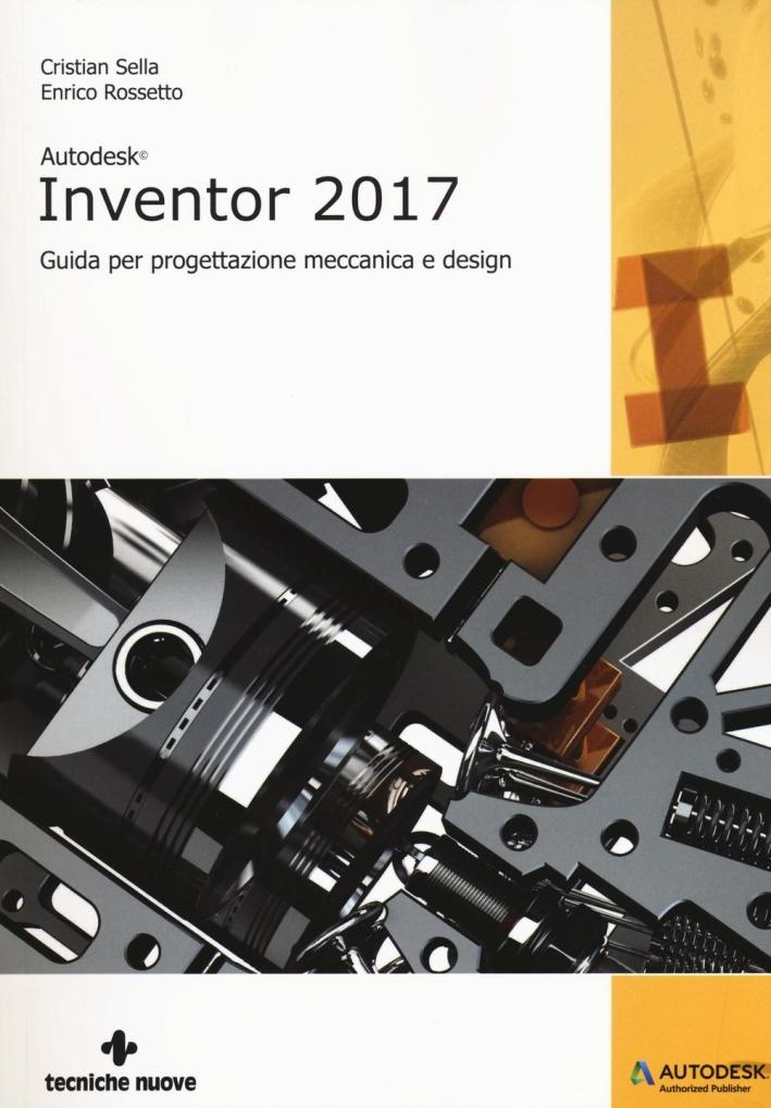 Autodesk Inventor professional 2017. Guida per progettazione meccanica e design.