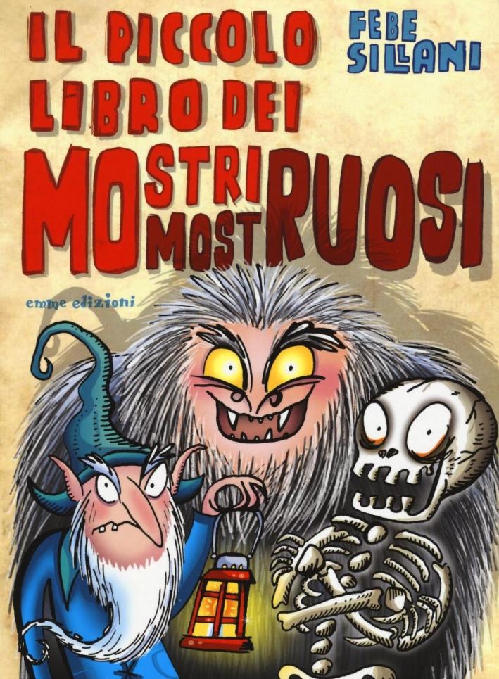 Il piccolo libro dei mostri mostruosi. Piccoli libri mostruosi. Ediz. illustrata