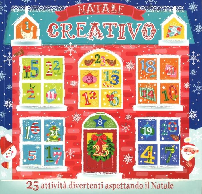 Natale creativo. Con calendario dell'Avvento. Ediz. illustrata
