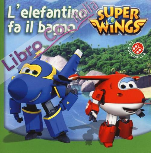L'elefantino fa il bagno. Super Wings. Ediz. illustrata