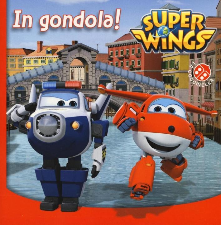In gondola! Super Wings. Ediz. illustrata