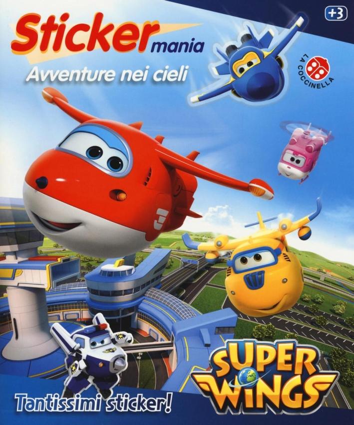 Avventure nei cieli. Sticker mania. Super Wings. Ediz. illustrata