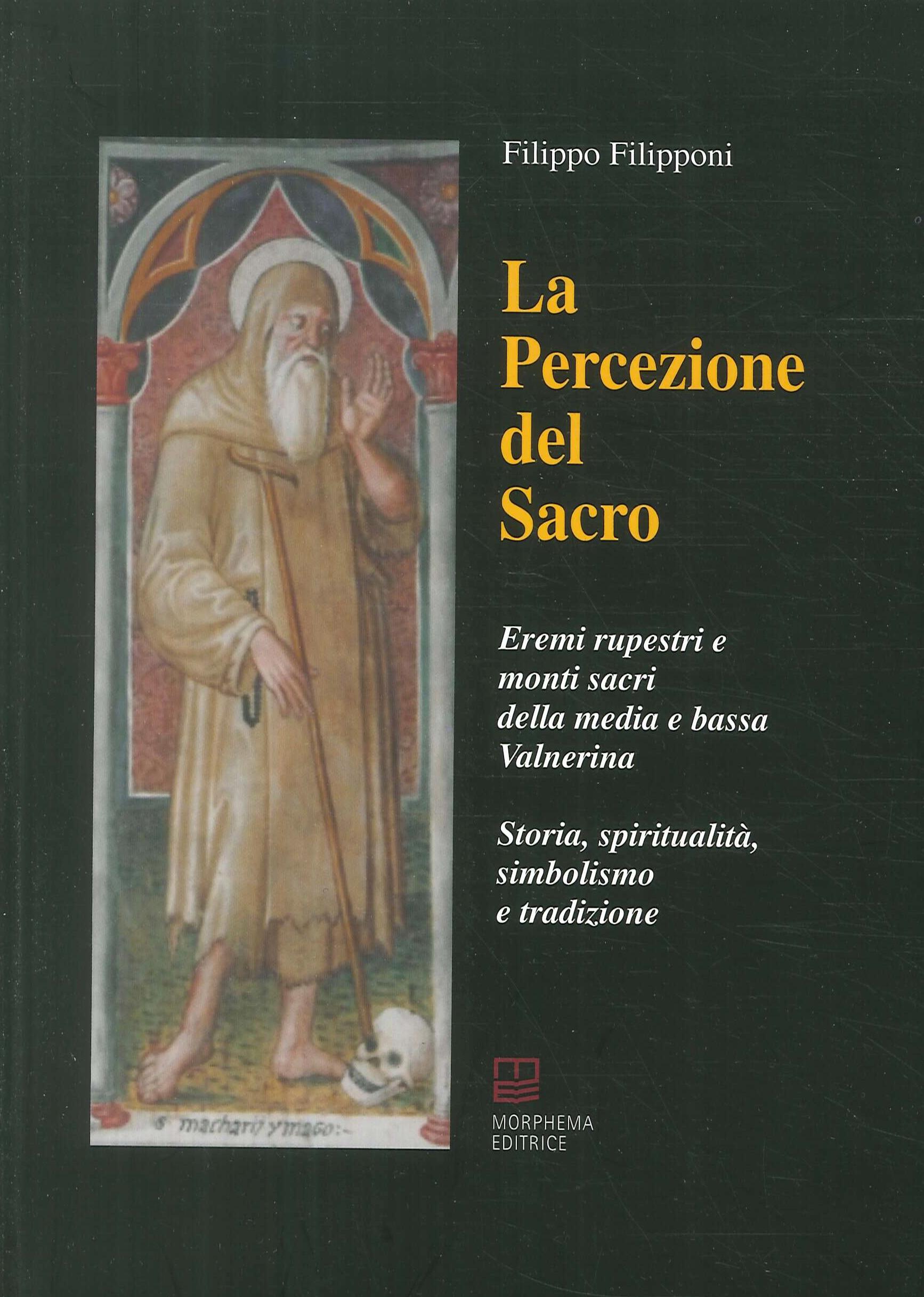 La percezione del sacro. Eremi rupestri e monti sacri della media e bassa Valnerina. Storia, spiritualità, simbolismo e tradizione.