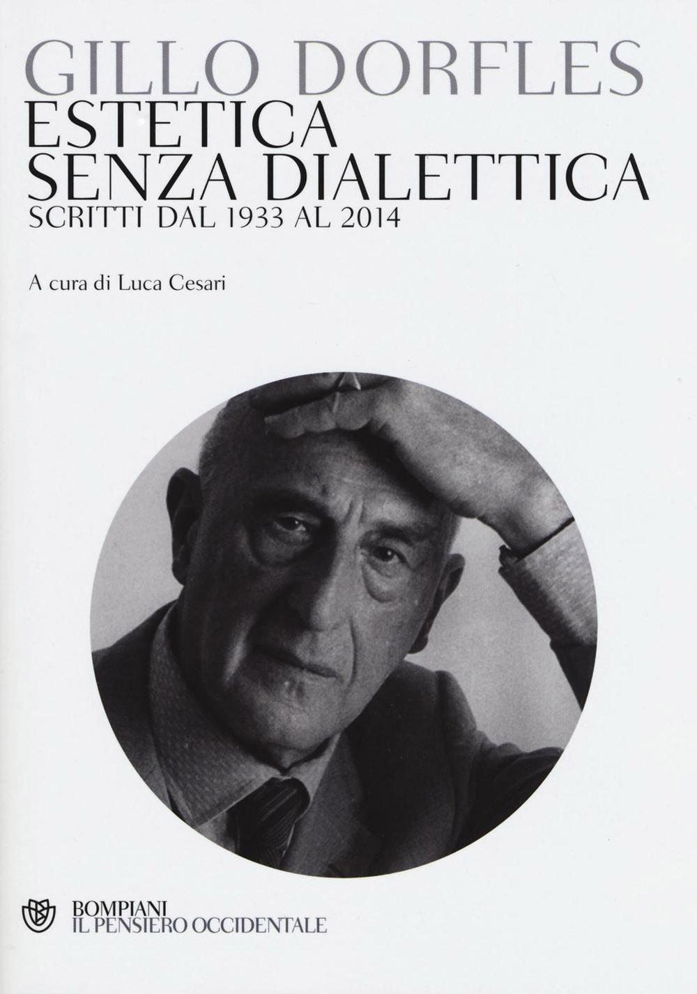 Estetica senza dialettica. Scritti dal 1933 al 2014.