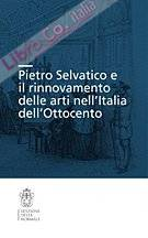 Pietro Selvatico e il rinnovamento delle arti nell'Italia dell'Ottocento.