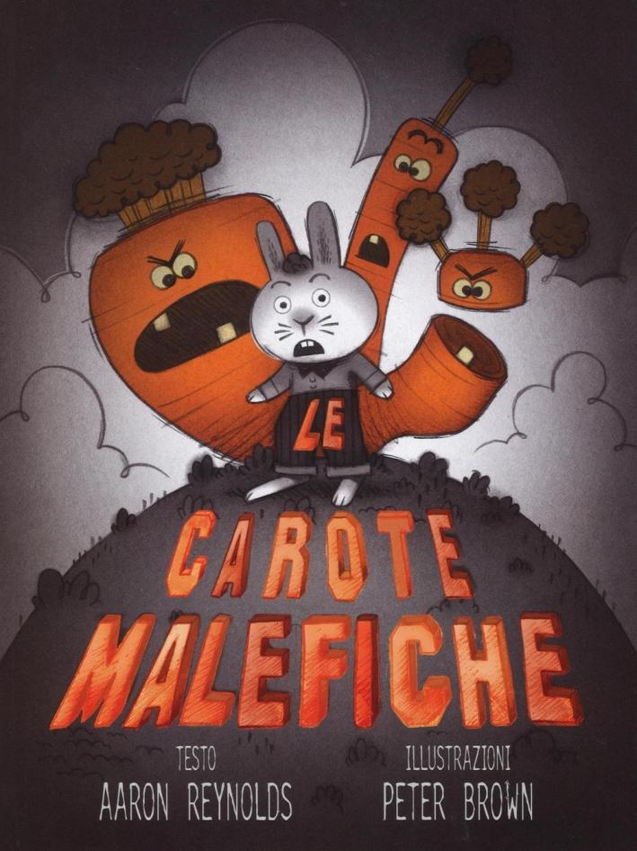 Le carote malefiche. Ediz. illustrata