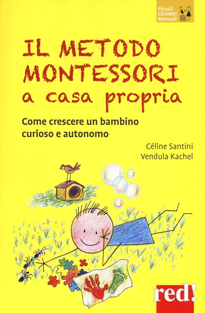 Il metodo Montessori a casa propria. Come crescere un bambino sveglio e autonomo.