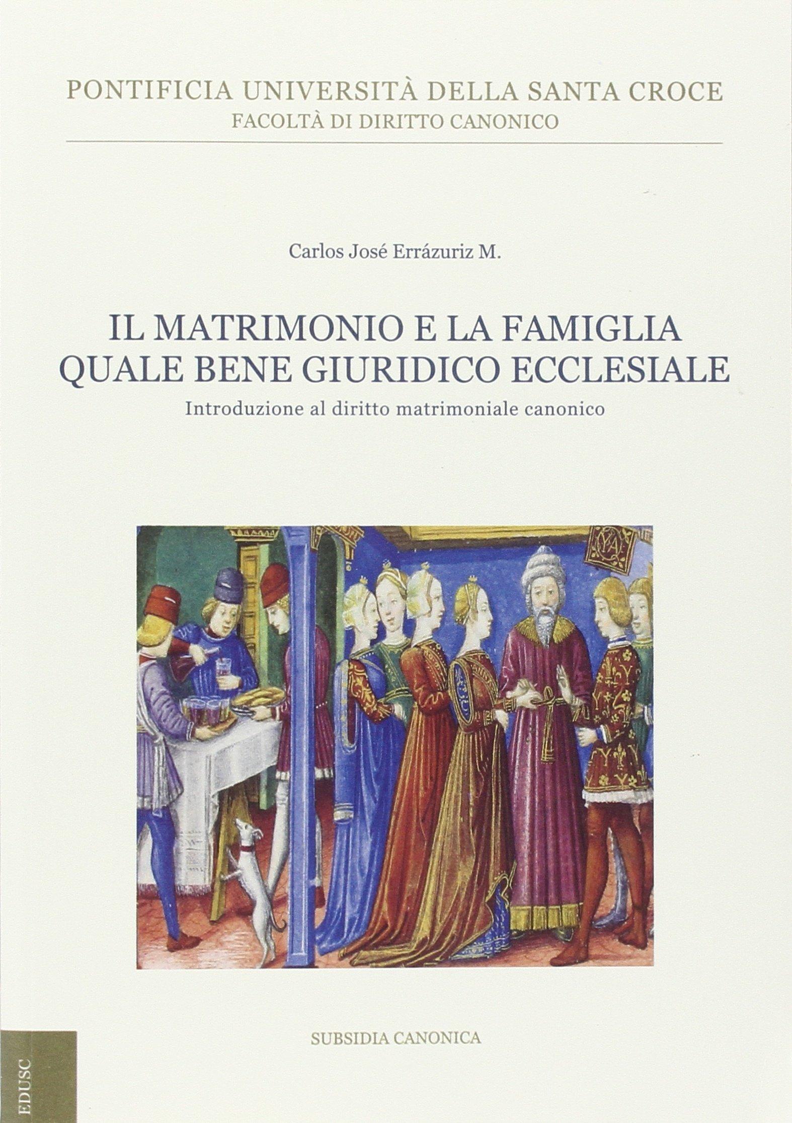 Il matrimonio e la famiglia quale bene giuridico ecclesiale. Introduzione al diritto matrimoniale canonico.