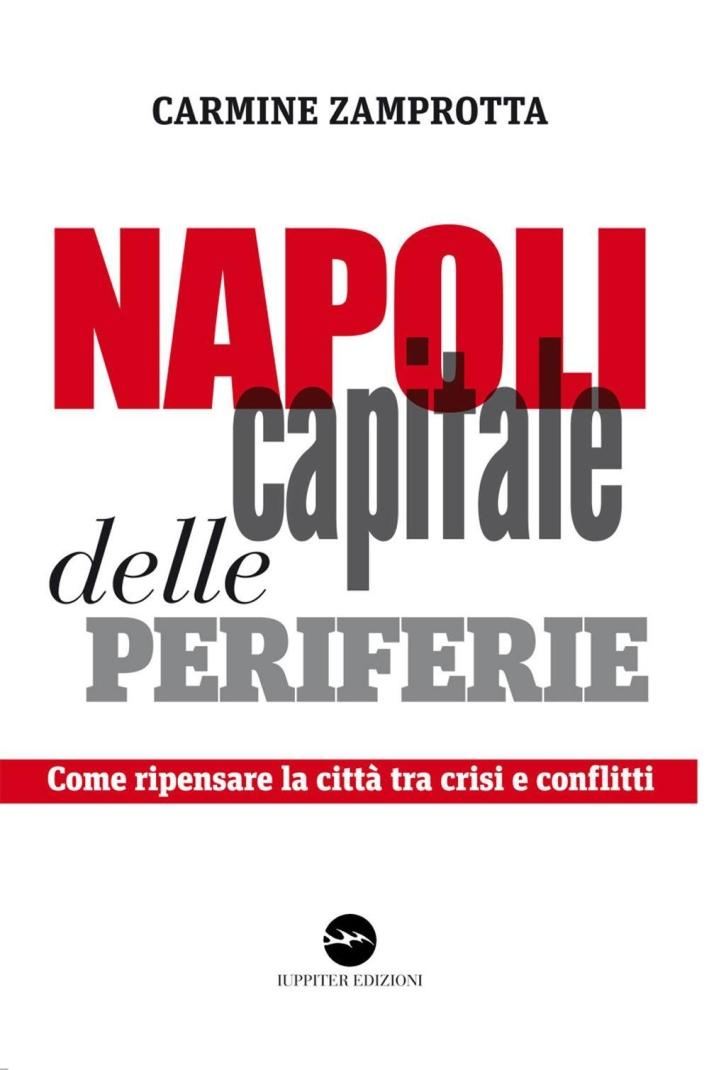 Napoli capitale delle periferie. Come ripensare la città tra crisi e conflitti.