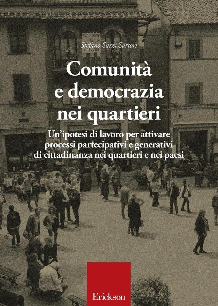 Comunità e democrazia nei quartieri. Un'ipotesi di lavoro per attivare processi partecipativi e generativi di cittadinanza nei quartieri e nei paesi.