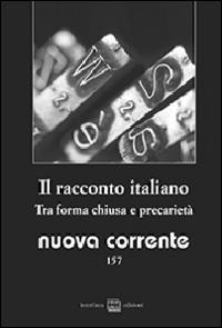 Nuova corrente. Vol. 157: Il racconto italiano. Tra forma chiusa e precarietà