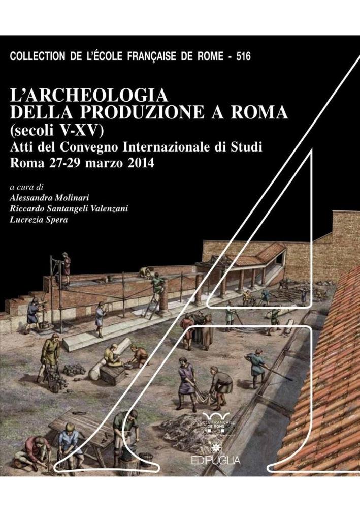 L'archeologia della produzione a Roma (secoli V-XV).