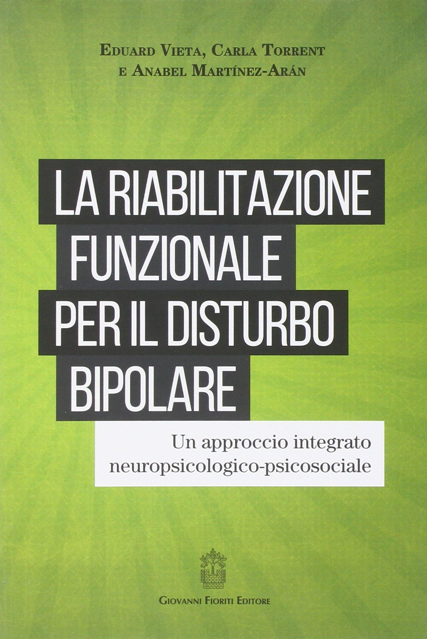 La riabilitazione funzionale per il disturbo bipolare. Un approccio integrato neuropsicologico-psicosociale.