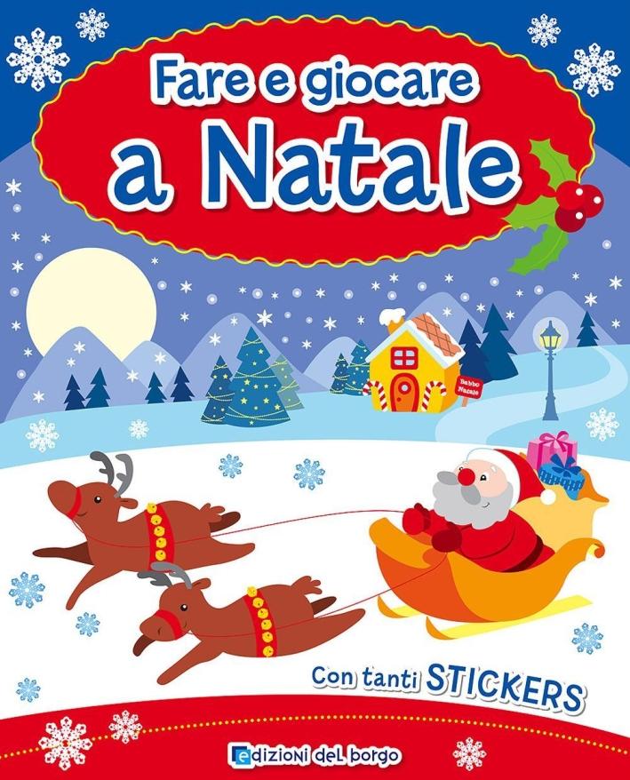 Fare e giocare a Natale. Con adesivi. Ediz. illustrata