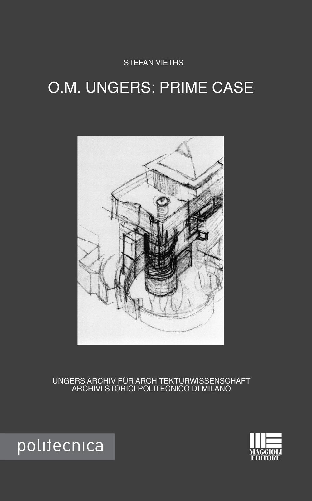 O.M. Ungers. Prime case. Ungers Archiv fur Architekturwissenschaft, Archivi storici Politecnico di Milano. Ediz. italiana e inglese.
