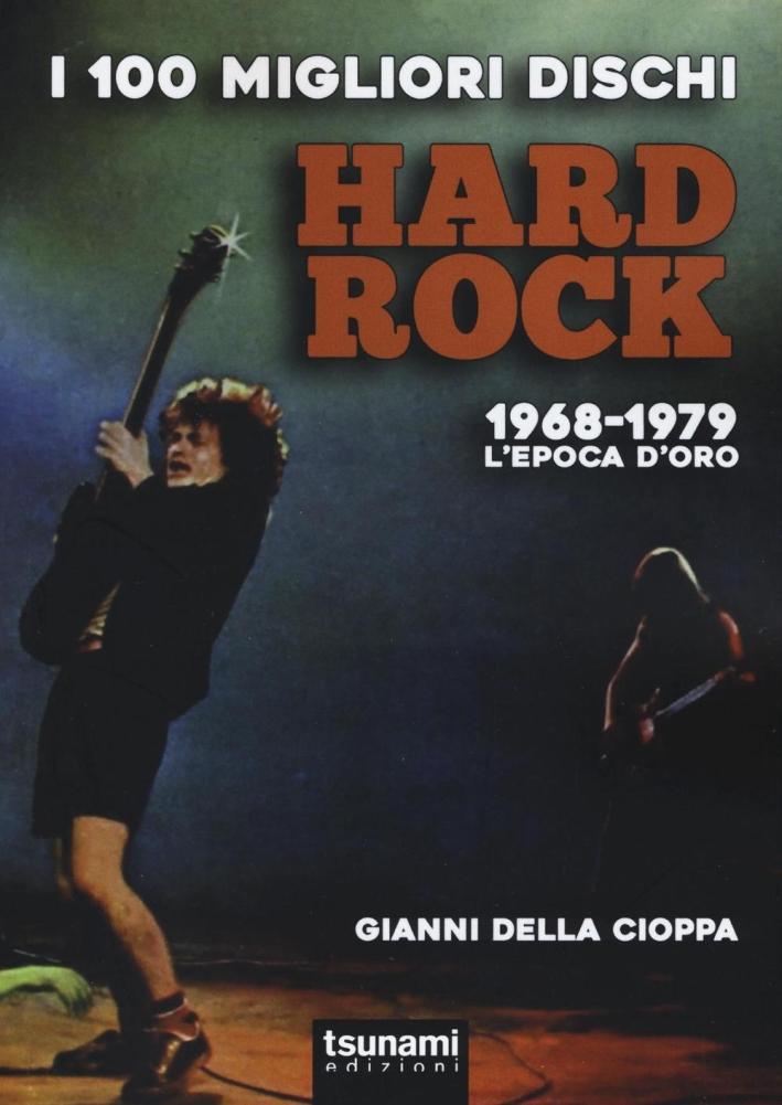 I 100 migliori dischi hard rock. 1968-1979, l'epoca d'oro.