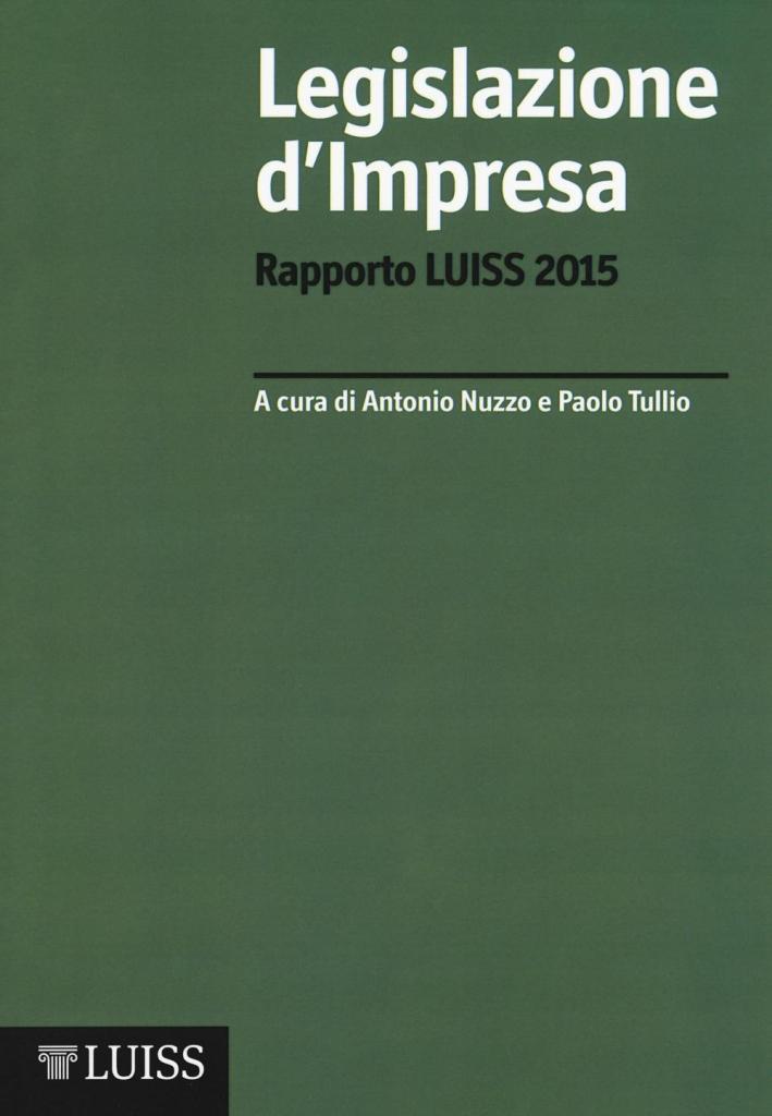 Legislazione d'impresa. Rapporto Luiss 2015.