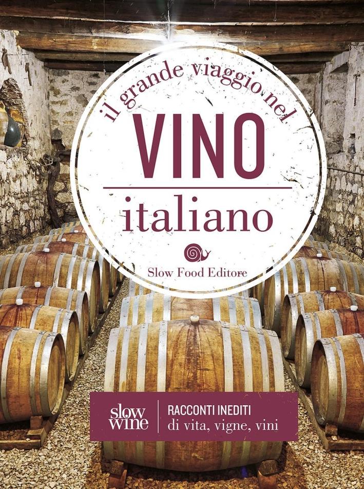 Il grande viaggio nel vino italiano. Racconti inediti di vita, vigne, vini