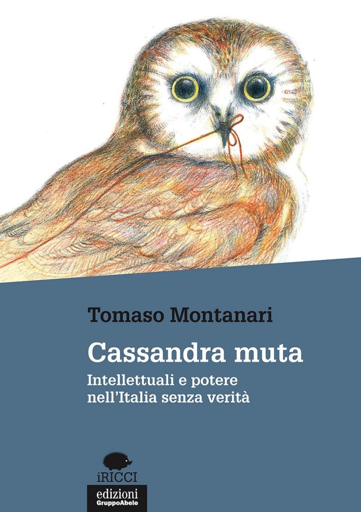 Cassandra muta. Intellettuali e potere nell'Italia denza verità.