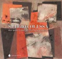 Sergio Colussa. Dove porta il cuore, il silenzio, la geometria.