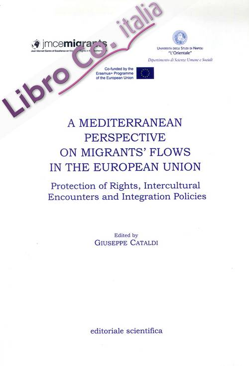 A Mediterranean perspective on migrants' flows in the european union. Protection of rights, intercultural encounters and integration policies