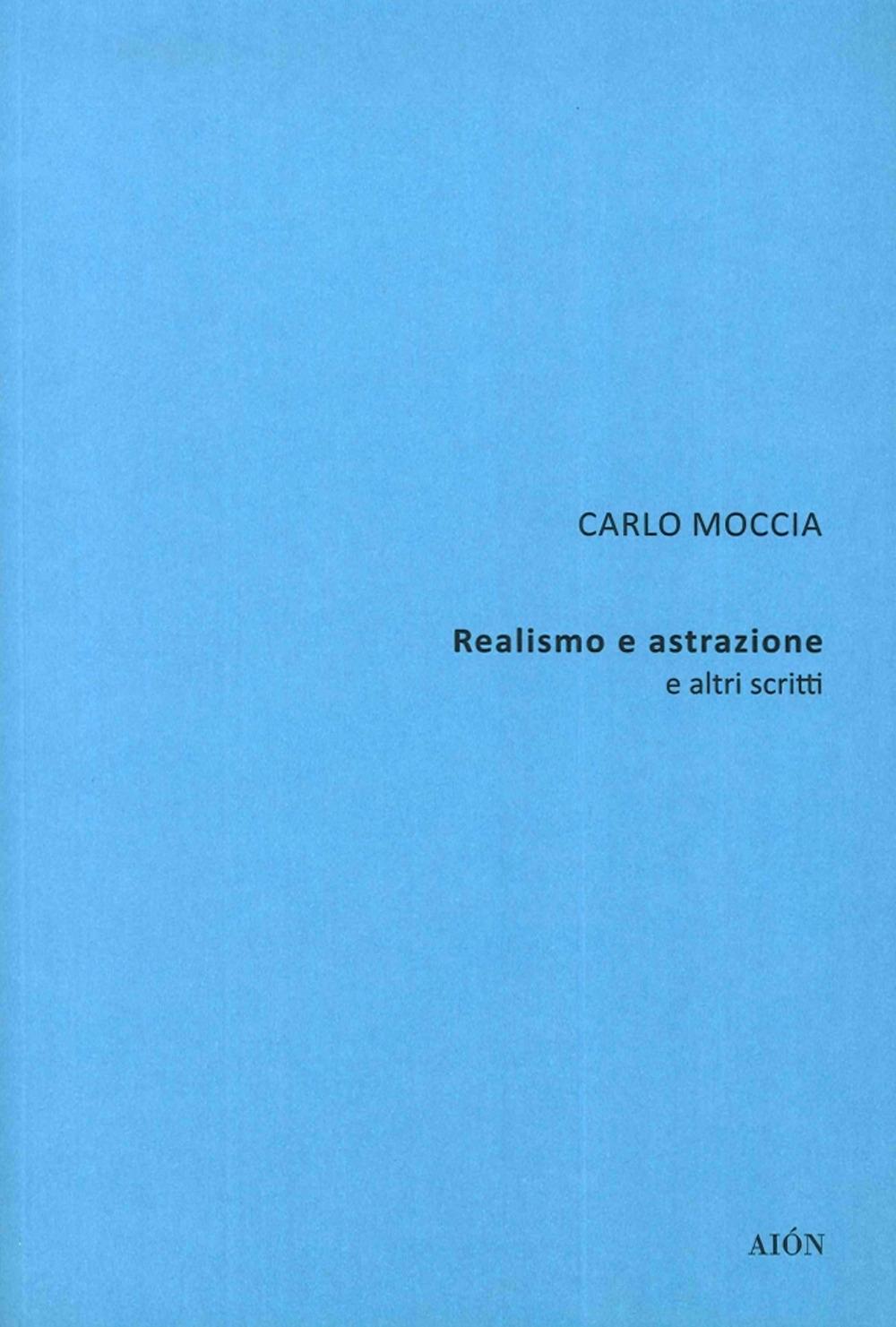 Carlo Moccia. Realismo e Astrazione e altri Scritti.