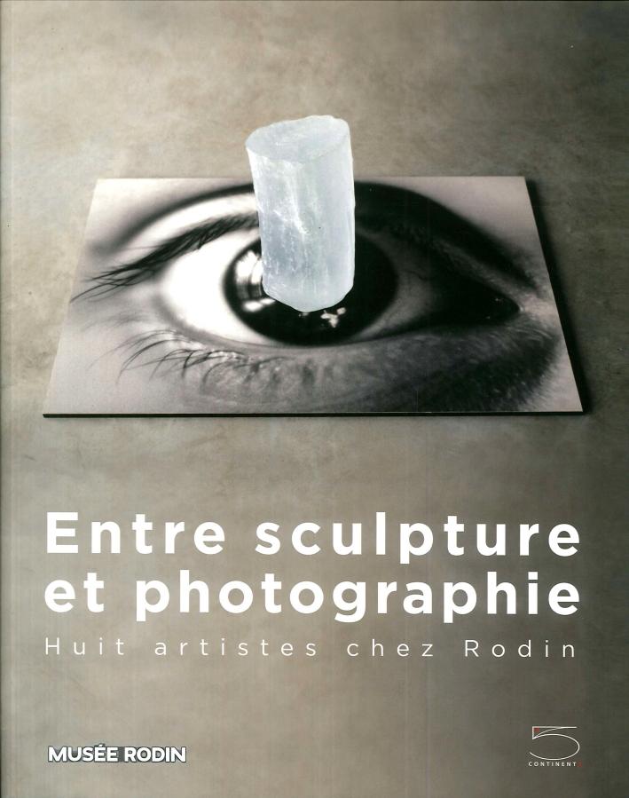 Entre Sculpture Et Photographie. Huit Artistes Chez Rodin