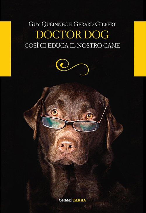 Doctor dog. Così ci educa il nostro cane.