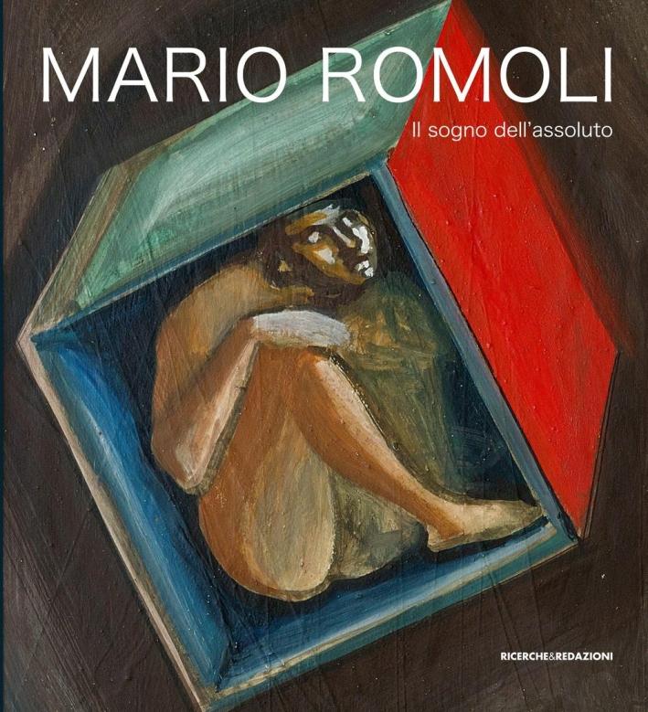 Mario Romoli. Il Sogno dell'Assoluto. Scritti e Opere in Ordine Sparso.