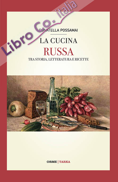 La cucina russa. Tra storia, letteratura e ricette.