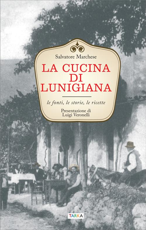 La cucina di Lunigiana. Storia e ricette.