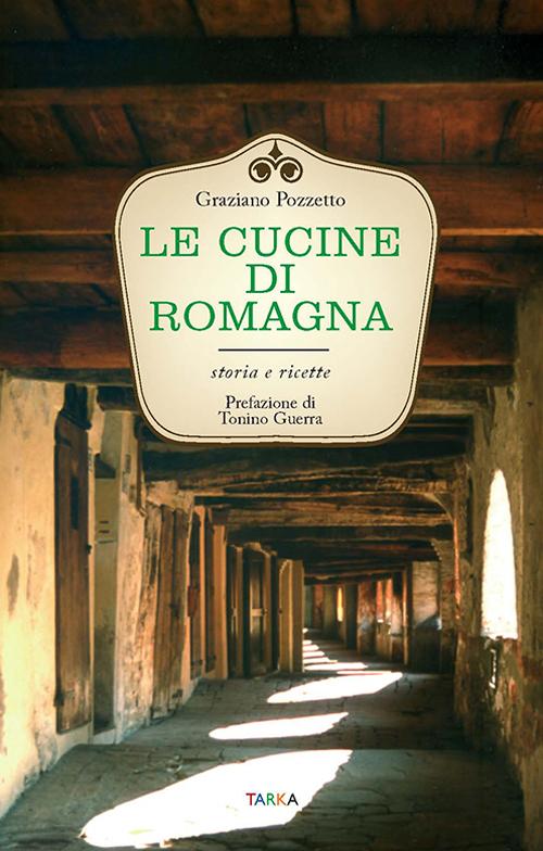 Le cucine di Romagna. Storia e ricette.