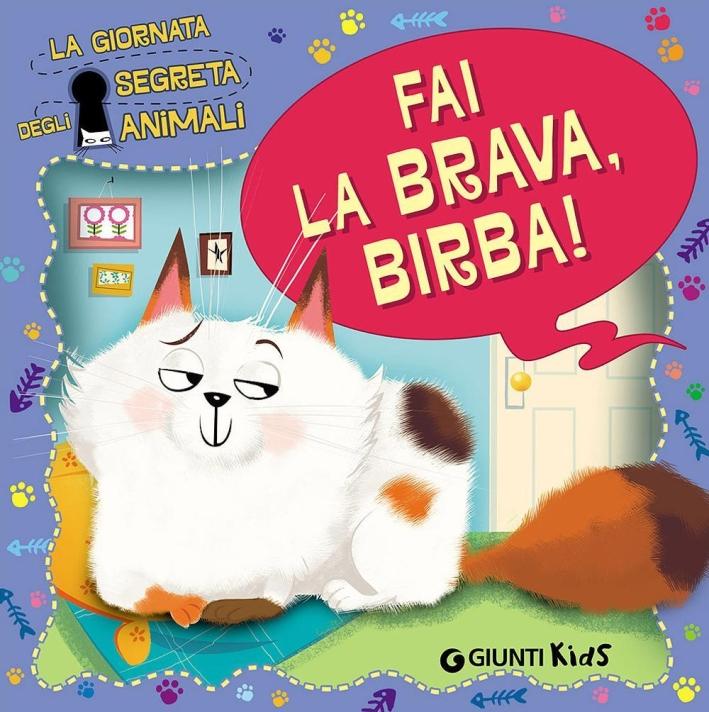 Fai la brava, Birba! La giornata segreta degli animali.