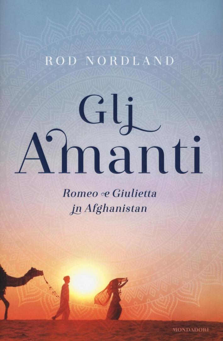 Gli amanti. Romeo e Giulietta in Afghanistan.
