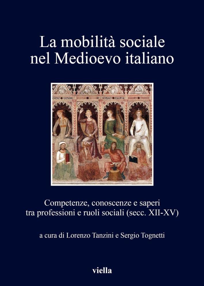 La mobilità sociale nel Medioevo italiano. Vol. 1: Competenze, conoscenze e saperi tra professioni e ruoli sociali (secc. XII-XV)