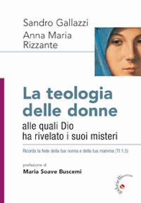 La Teologia delle donne. Alle quali Dio ha rivelato i suoi misteri.